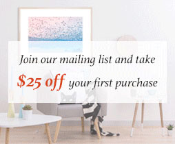 Join our Mailing List and Take $25 OFF Your First Purchase